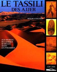 Le Tassili des Touaregs Ajjer : aux sources de l'Afrique, 50 siècles avant les pyramides