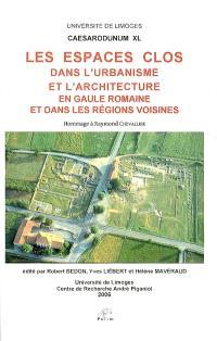 Les espaces clos dans l'urbanisme et l'architecture en Gaule romaine et dans les régions voisines : hommage à Raymond Chevallier