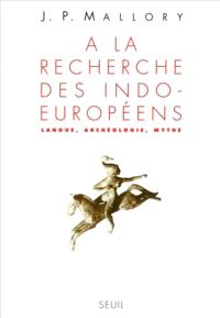 A la recherche des Indo-Européens : langue, archéologie, mythe