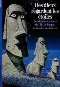 Des Dieux regardent les étoiles : les derniers secrets de l'Ile de Pâques