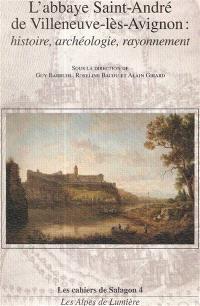L'abbaye Saint-André de Villeneuve-lès-Avignon : histoire, archéologie, rayonnement