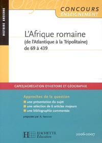 L'Afrique romaine (de l'Atlantique à la Tripolitaine) de 69 à 439 : histoire ancienne, Capes, agrégation d'histoire et géographie 2006-2007 : approches de la question