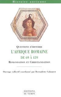 L'Afrique romaine de 69 à 439 : romanisation et christianisation