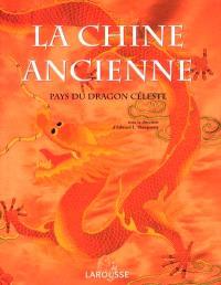 La Chine ancienne : pays du dragon céleste