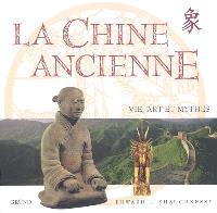 La Chine ancienne : vie, art et mythes