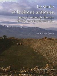 Les stades et les cirques antiques : sport et courses de chevaux dans le monde gréco-romain