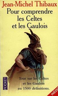 Pour comprendre les Celtes et les Gaulois