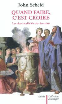 Quand faire, c'est croire : les rites sacrificiels des Romains