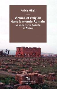 Armée et religion dans le monde romain : la Legio tertia Augusta en Afrique