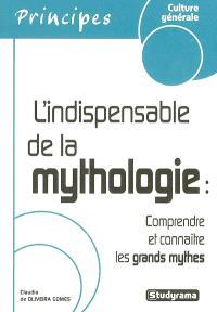 L'indispensable de la mythologie : comprendre et connaître les grands mythes