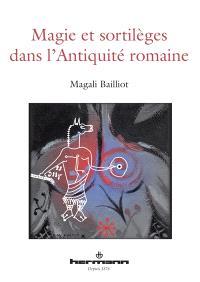 Magie et sortilèges dans l'Antiquité romaine : archéologie des rituels et des images