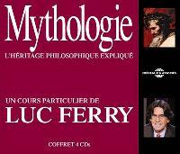 Mythologie, l'héritage philosophique expliqué : un cours particulier de Luc Ferry