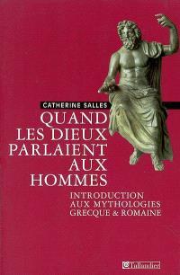 Quand les dieux parlaient aux hommes : introduction aux mythologies grecques et romaines