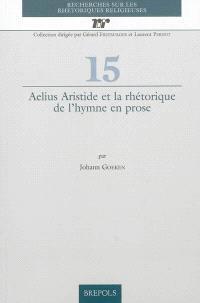 Aelius Aristide et la rhétorique de l'hymne en prose