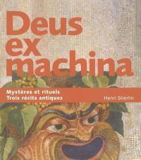Deus ex machina : trois récits révèlent les mystères et rituels antiques : le livre des dévoilements