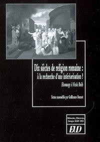 Dix siècles de religion romaine : à la recherche d'une intériorisation : hommage à Nicole Boëls