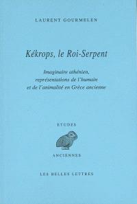 Kékrops, le roi-serpent : imaginaire athénien, représentations de l'humain et de l'animalité en Grèce ancienne