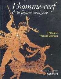 L'homme-cerf et la femme-araignée : figures grecques de la métamorphose