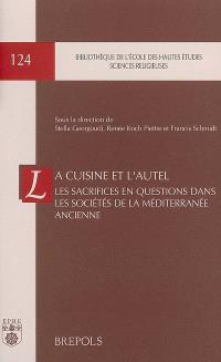 La cuisine et l'autel : les sacrifices en questions dans les sociétés de la Méditerranée ancienne