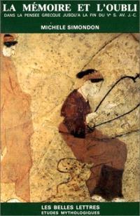 La Mémoire et l'oubli dans la pensée grecque jusqu'à la fin du Ve siècle av. J.-C. : psychologie archaïque, mythes et doctrines