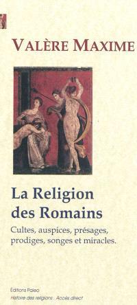 La religion des Romains : cultes, auspices, présages, prodiges, songes et miracles