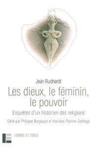Les dieux, le féminin, le pouvoir : enquêtes d'un historien des religions