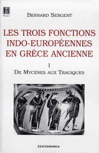 Les trois fonctions indo-européennes en Grèce ancienne. Volume 1, De Mycènes aux Tragiques