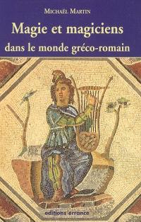 Magie et magiciens dans le monde gréco-romain