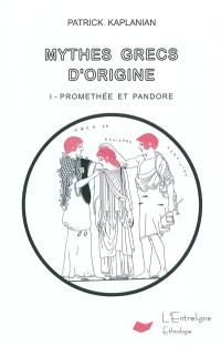 Mythes grecs d'origine. Volume 1, Prométhée et Pandore