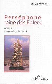 Perséphone : reine des Enfers; Suivi de Un essai sur la mort