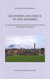 Quotidien des dieux et des hommes : la vie religieuse dans les cités du Vésuve à l'époque romaine