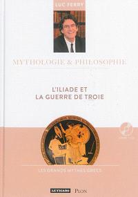 L'Iliade et la guerre de Troie : les grands mythes grecs