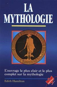 La mythologie : ses dieux, ses héros, ses légendes