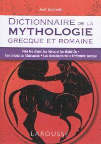 Dictionnaire de la mythologie grecque et romaine : tous les dieux, les héros et les divinités, les créatures fabuleuses, les classiques de la littérature antiques