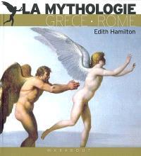 La mythologie : ses dieux, ses héros, ses légendes : Grèce-Rome