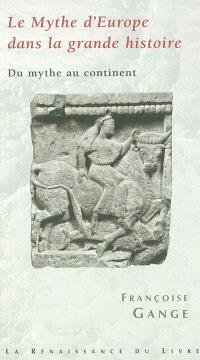 Le mythe d'Europe dans la grande histoire : du mythe au continent : l'humanité aux temps de la Déesse