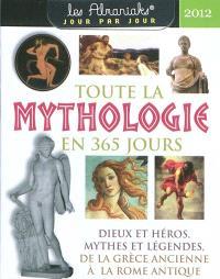 Toute la mythologie en 365 jours, 2012 : dieux et héros, mythes et légendes, de la Grèce ancienne à la Rome antique