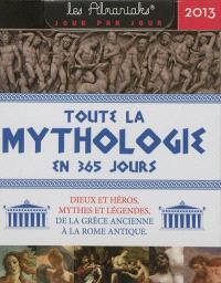 Toute la mythologie en 365 jours, 2013 : dieux et héros, mythes et légendes, de la Grèce ancienne à la Rome antique