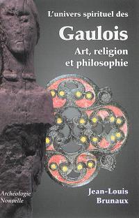 L'univers spirituel des Gaulois : art, religion et philosophie