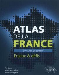 Atlas de la France : 50 cartes en couleur : enjeux & défis