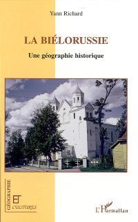 La Biélorussie : une géographie historique