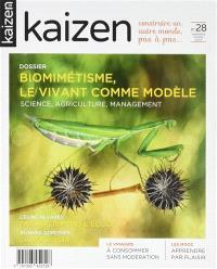 Kaizen : construire un autre monde, pas à pas.... n° 28, Biomimétisme, le vivant comme modèle : science, agriculture, management