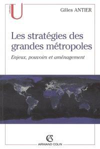 Les stratégies des grandes métropoles : enjeux, pouvoirs et aménagement