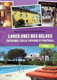 Loger chez des Belges en France, Italie, Espagne et Portugal : avec 200 adresses