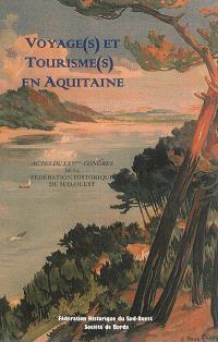 Voyage(s) et tourisme(s) en Aquitaine : actes du LXVe Congrès de la Fédération historique du Sud-Ouest, Houssegor-Dax, octobre 2012
