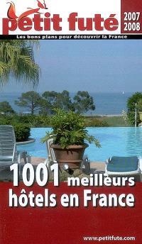 1.001 meilleurs hôtels en France : 2007-2008