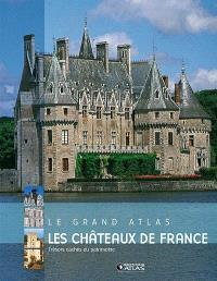 Les châteaux de France : le grand atlas : trésors cachés du patrimoine