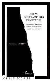 Atlas des fractures françaises : les fractures françaises dans la recomposition sociale et territoriale