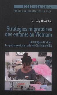 Stratégies migratoires des enfants au Vietnam : du village à la ville : les petits couturiers de Hô-Chi-Minh-Ville