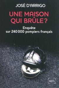 Une maison qui brûle ? : enquête sur 240.000 pompiers français